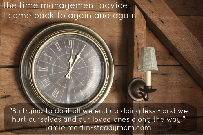 Time management advice to come back to again & again ~SteadyMom.com
